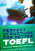 Perfect Structure for Better Toefl: Petunjuk Praktis Belajar Toefl